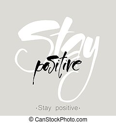 stay positive - STAY POSITIVE. Inspirational quote. Stay...