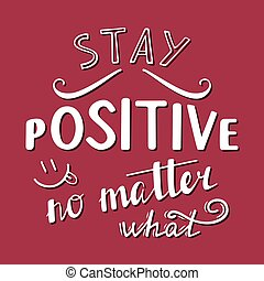 Stay positive no matter what