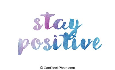 stay positive watercolor hand written text positive quote inspiration typography design