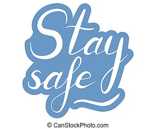 Stay safe. Protection concept. Lettering calligraphy illustration. Vector handwritten brush motivation slogan text on blue sticker isolated on white background.