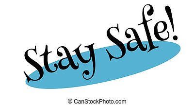 Stay Safe rubber stamp. Grunge design with dust scratches. ...