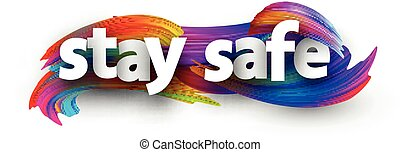 White paper stay safe sign over multi-colored brush strokes background. Vector design element for banners, posters, web.