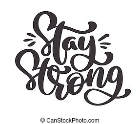 Stay strong text. Vector Hand drawn holiday lettering. Ink illustration. Modern brush calligraphy. Isolated on white background