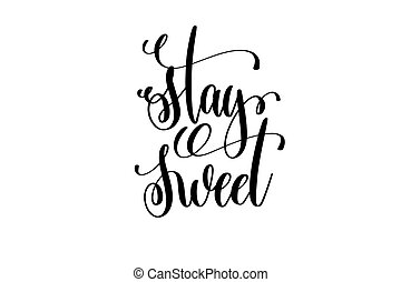 stay sweet hand lettering inscription positive quote
