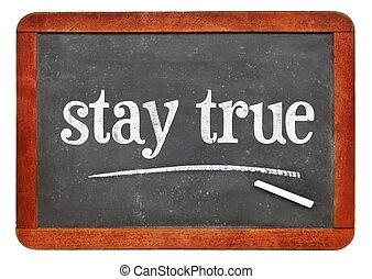 stay true text on blackboard
