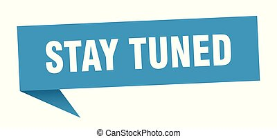 stay tuned speech bubble. stay tuned sign. stay tuned banner