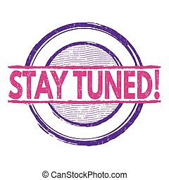 Stay tuned stamp - Stay tuned grunge rubber stamp on white ...