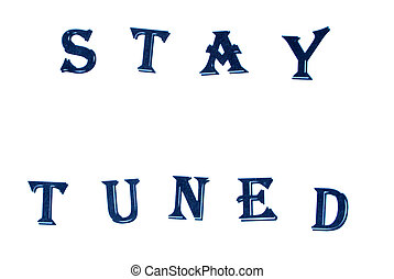 Stay tuned - STAY TUNED -conception on white background