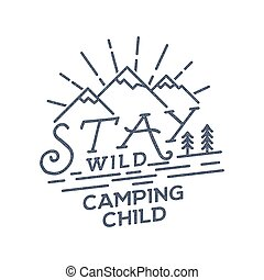 Stay Wild Camping Child Old school Hand Drawn t Shirt Print Apparel Graphics. Retro Typographic Custom Quote Design. Textured Stamp effect. Vintage Style. Inspirational Vector Illustration isolated