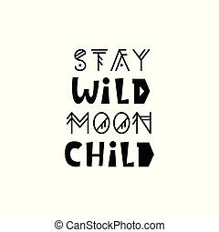 Stay wild moon child. Inspirational kids poster