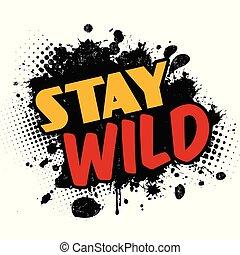 Stay wild on black ink splatter background