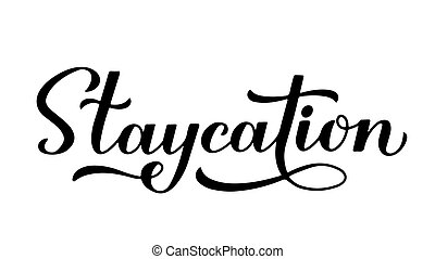 Staycation calligraphy hand lettering isolated on white. Stay home vacation and local tourism concept. Vector template for postcard banner flyer sticker t-shirt etc.