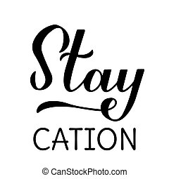 Staycation calligraphy hand lettering isolated on white. Stay home vacation and local tourism concept. Vector template for poster, banner, flyer, sticker, t-shirt, etc.