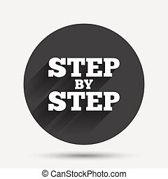 Step by step sign icon. Instructions symbol. Circle flat button with shadow. Vector