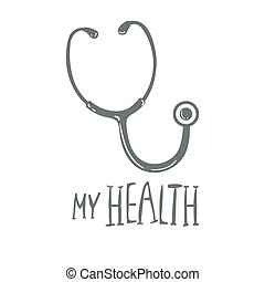 Stethoscope or steth - medical vector icon hand drawing, isolated on white. with words My Health