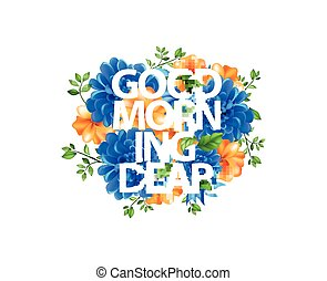 illustration of flowers with lettering Good morning dear