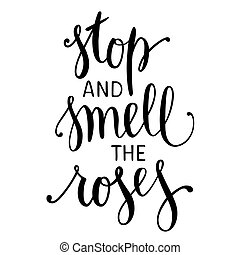 Stop and Smell the Roses. Inspirational quote