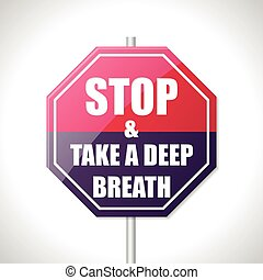 Stop and take a deep breath traffic sign - Stop and take a...
