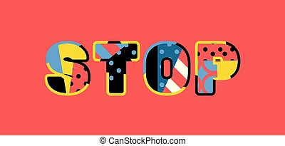 Stop Concept Word Art Illustration - The word STOP concept...
