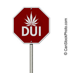 Stop Driving Under the Influence Road Sign, Red and White Stop Sign with words DUI and marijuana leaf isolated on white
