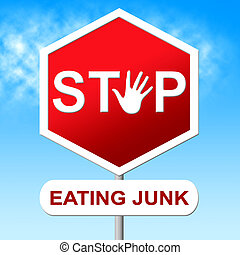 Stop Eating Junk Means Unhealthy Food And Danger - Stop...