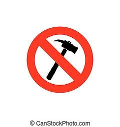 Stop hammer. It is forbidden to knock. Frozen silhouette...