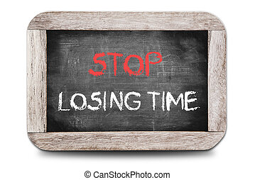 Stop Losing Time handwritten on chalkboard