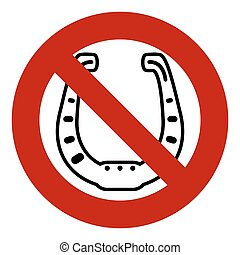 Stop or ban lucky sign. horseshoe icon. Prohibition red symbol.