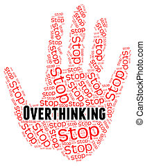 Stop Overthinking Indicates Too Much And Caution - Stop...