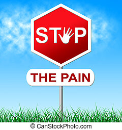 Stop Pain Means Torture Danger And Caution - Stop Pain...