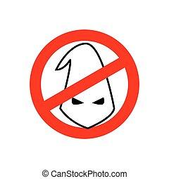Stop racism. Prohibited Ku Klux Klan. Crossed-white cap....