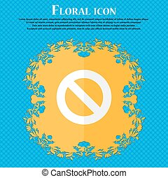 Stop sign icon. Prohibition symbol. No sign. Floral flat design on a blue abstract background with place for your text. Vector