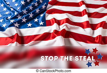Stop the steal. Close up of ruffled American flag