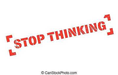 Stop Thinking rubber stamp
