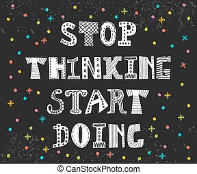 Stop thinking start doing. Inspirational quote. Motivational postcard with decorative elements