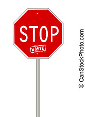 Stop waste sign - A stop sign with the text Stop Waste where...