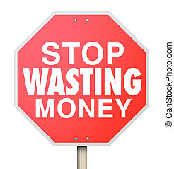 Stop Wasting Money Words Red Warning Sign Overbudget...
