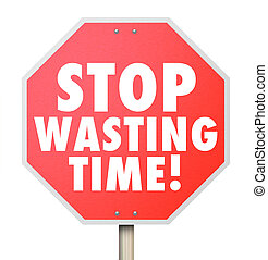 Stop Wasting Time Management Inefficient Use of Hours Minutes Da