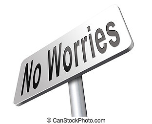 no worries - stop worrying no worries keep calm and dont ...