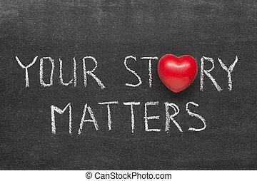 story matters - your story matters phrase handwritten on...