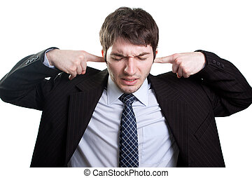 Isolated businessman expressing stress and noise concept