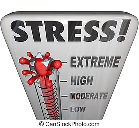 Stress word on a thermometer to illustrate and measure your work load from low to moderate to high to extreme