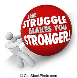 Struggle Makes You Stronger Man Pushing Ball Hard Work Strength