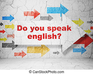 Studying concept: arrow with Do you speak English? on grunge wall background