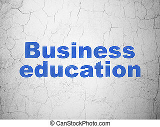 Studying concept: Business Education on wall background