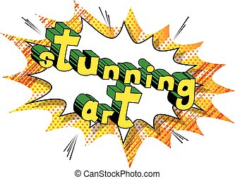 Stunning Art - Comic book style word.