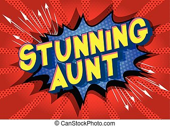 Stunning Aunt - Vector illustrated comic book style phrase...