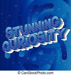 Stunning Curiosity - Vector illustrated comic book style...