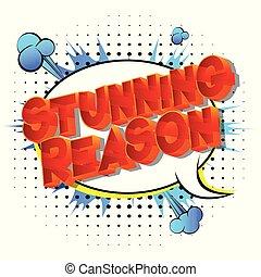 Stunning Reason - Vector illustrated comic book style phrase...