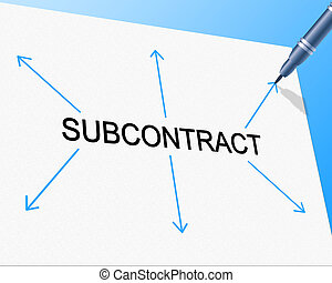 Subcontract Subcontracting Represents Out Sourcing And Freelance